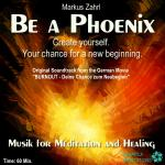 "Markus Zahrl - Be a Phoenix (Album) - Meditations-Soundtrack from the Movie ""Burnout"""